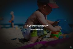 Fill your life with play.