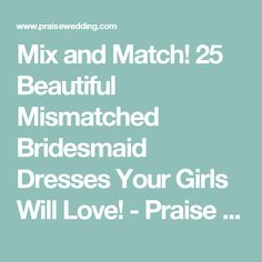 Mix and Match! 25 Beautiful Mismatched Bridesmaid Dresses Your Girls Will Love! - Praise Wedding