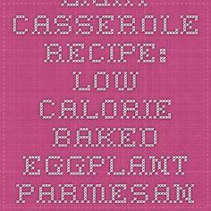 Light Casserole Recipe: Low-Calorie Baked Eggplant Parmesan - 12 Tomatoes