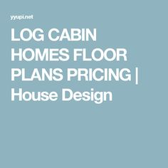 LOG CABIN HOMES FLOOR PLANS PRICING   House Design