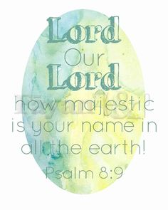 Psalms 8:9 (KJV) O LORD our Lord, how excellent is thy name in all the earth! Print. $15.00, via Etsy.