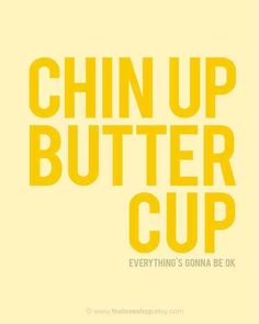 Chin up, Buttercup. | 9 Printable Breakup Quotes - not that she needs breakup quotes - yet, but I like this for Tori!