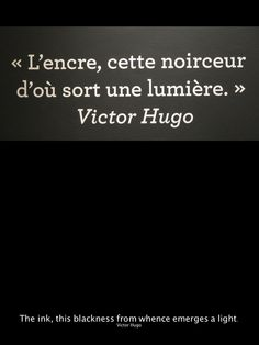 The ink, this blackness from whence emerges a light. / By Victor Hugo. Victor Hugo, French Poems, French Quotes, Book Quotes, Words Quotes, Sayings, Deep Quotes, Quotes Quotes, Quote Citation