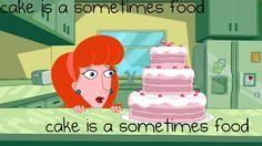 cake is a sometimes food:) love phineas and ferb:)