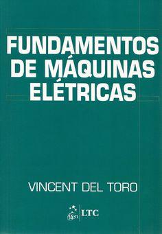 DEL TORO, Vicent. Fundamentos de máquinas elétricas. [Basic electric machines (Inglês)]. Tradução de Onofre de Andrade. Rio de Janeiro: LTC, 2013. xiii, 550 p. Inclui bibliografia e índice; il. tab. quad.; 24cm. ISBN 9788521611844.  Palavras-chave: MAQUINAS ELETRICAS; DISPOSITIVOS ELETROMECANICOS.  CDU 621.313 / D366f / 2013