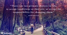 """""""There are two primary choices in life: to accept conditions as they are, or accept the responsibility for changing them. Career Quotes, Wednesday Wisdom, No Response, Choices, Conditioner, Change, Life"""
