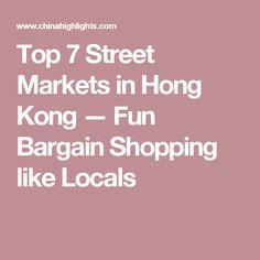 Top 7 Street Markets in Hong Kong — Fun Bargain Shopping like Locals