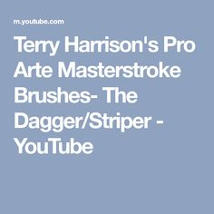 Terry Harrison's Pro Arte Masterstroke Brushes- The Dagger/Striper - YouTube