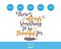 Theres Always Something to be Thankful For SVG, Thankful SVG, Thanksgiving SVG, Feather Svg, Quote Svg, Svg, Svg Files for Cricut, Dxf, Png