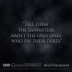"""""""Tell them the Lannisters aren't the only ones who pay their debts."""" - Oberyn Martell, Game of Thrones Season 4 #quote #GoTseason4 #GameOfThrones"""