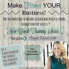 I am accepting applications and looking for 4 new women who are wanting to join my team and make health and fitness THEIR business.  I am kicking off my new 15 day Coach Training Series on Monday, March 13th. I am looking for women who are motivated, driven, determined, teachable and have an interest in helping others. This training will provide you with the basic tools to help you get your business started.  If you are interested in joining, please email at lisamariedecker@yahoo.com