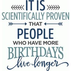 Silhouette Design Store - View Design it is scientifically proven - birthdays phrase Birthday Verses For Cards, Happy Birthday Wishes Cards, Birthday Card Sayings, Birthday Sentiments, Card Sentiments, Birthday Messages, Funny Birthday Cards, Birthday Greetings, Birthday Humor Quotes