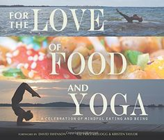 For the Love of Food and Yoga : A Celebration of Mindful Eating and Being by Liz Price-Kellogg and Kristen Taylor Hardcover) for sale online Vegan Books, Hot And Sour Soup, Mindful Eating, Yoga Lifestyle, Raw Food Recipes, Yummy Recipes, Free Recipes, Vegetarian Recipes, How To Better Yourself
