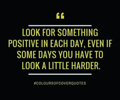 """""""Look for something positive in each day..."""""""