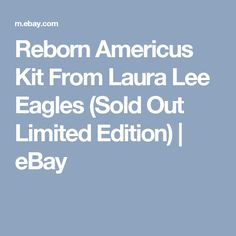 Reborn Americus Kit From Laura Lee Eagles (Sold Out Limited Edition)  | eBay