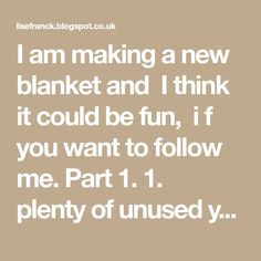 I am making a new blanket and  I think it could be fun,  i f you want to follow me. Part 1. 1.  plenty of unused yarn 2. w...
