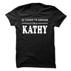 Of course Im awesome Im a KATHY - #mens sweatshirts #design tshirt. BUY NOW => https://www.sunfrog.com/Names/Of-course-Im-awesome-Im-a-KATHY.html?60505