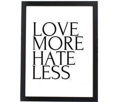 {Love More Hate Less} yes!