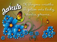 Jakub K Tvojmu sviatku Ti želám veľa lásky, šťastia, zdravia. Birthday Wishes, Frame, Blog, Decor, Candles, Wishes For Birthday, Decoration, Decorating, A Frame