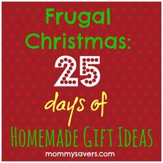 25 Days of (Easy!) Frugal Homemade Gift Ideas-Because you all know I am the Queen Cheapskate when it comes to Christmas. :)