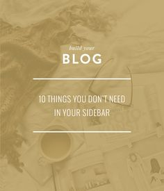 10 things you don't need in your sidebar | via Betty Red Design