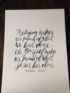 """""""Religion makes us proud of what we have done...the gospel makes us proud of what Jesus has done."""" - Tim Keller  (Gospel quote by Timothy Keller quote art by LightandSaltDesigns)"""