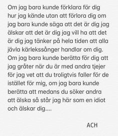 Om jag bara kunde Love Hurts, Sad Love, I Love Him, Love You, Anger Quotes, Sad Quotes, Qoutes, Swedish Quotes, Different Quotes