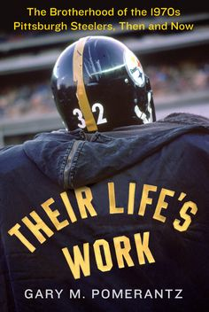 The Hardcover of the Their Life's Work: The Brotherhood of the Pittsburgh Steelers, Then and Now by Gary M. Pomerantz at Barnes & Noble. Pittsburgh Steelers Pictures, Pittsburgh Steelers Football, Pittsburgh Sports, Football Boys, School Football, Football Players, Here We Go Steelers, Steelers Stuff, Steeler Nation