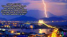 """– Efesios 5:10-11 – """"Examinen siempre qué es lo que agrada al Señor. No compartan la conducta estéril de los que son de la oscuridad; más bien sáquenla a la luz."""""""