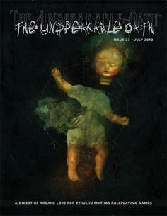 The Unspeakable Oath 23 - Unconventional Firearms, a collection of weird hardware for Call of Cthulhu, by Chase BeckThe Bear Is Back, a Directive from A-Cell for Delta Green by Adam Scott GlancyBeasts, a Message in a Bottle by Daniel Harms