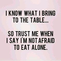 I'm not afraid to eat alone