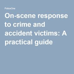 On-scene response to crime and accident victims: A practical guide