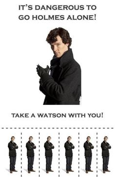 What if I don't want a Watson? What if I want Sherlock all to myself? Ever thought of THAT?! (No offense John)