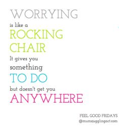 worrying is like a rocking chair it gives you something to do but doesn't get you anywhere, worrying quotes, how to stop worrying