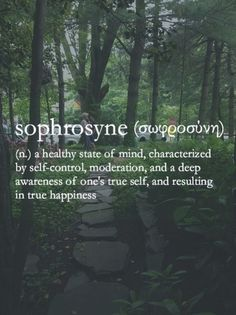 "Sophrosyne | Sophrosyne (Greek: σωφροσύνη) is a Greek philosophical term etymologically meaning healthy-mindedness and from there self-control or moderation guided by knowledge and balance. Roman poet Juvenal later interpreted sophrosyne 'mens sana in corpore sano' (""a healthy mind in a healthy body""). —Wikipedia"