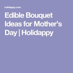 Edible Bouquet Ideas for Mother's Day | Holidappy