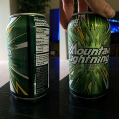 I see a little silhouetto of a can. Mountain Dew? Mountain Dew? Hey, that's my favourite brand, bro. ... No it's Mountain Lightening, very very frightening.