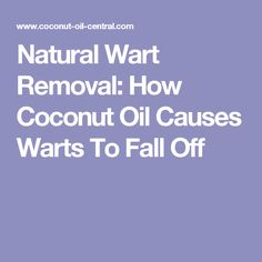 Natural Wart Removal: How Coconut Oil Causes Warts To Fall Off