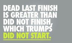 """""""'Dead last finish' is greater than, 'Did not finish,' which trumps, 'Did not start!'"""""""
