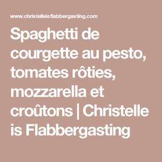 Spaghetti de courgette au pesto, tomates rôties, mozzarella et croûtons | Christelle is Flabbergasting Mozzarella, Food And Drink, Menu, Nutrition, Lunch, Healthy Recipes, Cooking, Desserts, Saint Patrick