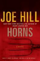 Horns  (Book) : Hill, Joe  : After his childhood sweetheart is brutally killed and suspicion falls on him, Ig Parrish goes on a drinking binge and wakes up with horns on his head, hate in his heart, and an incredible new power which he uses in the name of vengeance.