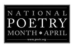 You are aware, I'm sure, that April is National Poetry Month. This brainchild of the Academy of American Poets has been celebrated since 1996, and…