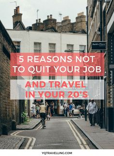 Here's why you shouldn't quit your job to travel when you're in your 20's. The truth about the downside of career breaks for travelling.