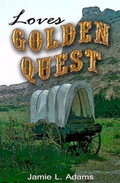 Love's Golden Quest (Western Hearts) by Jamie Adams #ChristianBooks  Can the perilous unknowns of the Wild West and an arranged marriage heal a grieving young woman and a man determined to find a world to claim as his own...?