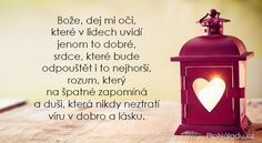 Bože, dej mi oči, které v lidech uvidí jenom to Tao Of Pooh, Girlfriends In God, Marriage Prayer, Light Of The World, Quotes About God, Christian Quotes, Never Give Up, Something To Do, Inspirational Quotes