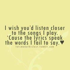 Words fail where music speaks..true nd cute<3