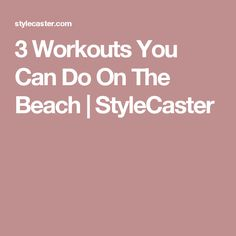 3 Workouts You Can Do On The Beach   StyleCaster