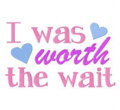 Free I Was Worth the Wait Machine Embroidery Design