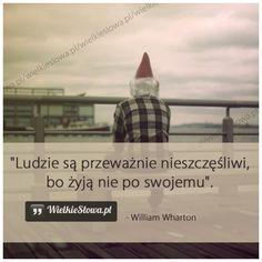 Ludzie są przeważnie nieszczęśliwi... #WhartonWilliam,  #Człowiek, #Szczęście, #Życie