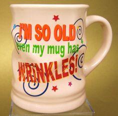 I'm So Old Even My Mug Has Wrinkles Coffee Mug Funny   $5.00